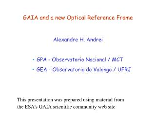 GAIA and a new Optical Reference Frame Alexandre H. Andrei  * GPA - Observatorio Nacional / MCT