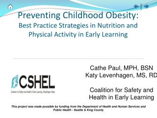 Cathe Paul, MPH, BSN Katy Levenhagen, MS, RD Coalition for Safety and Health in Early Learning