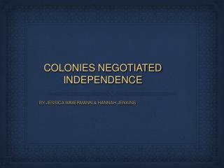 COLONIES NEGOTIATED INDEPENDENCE