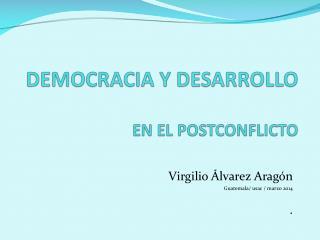 Virgilio Álvarez Aragón Guatemala/ usac / marzo 2014 .