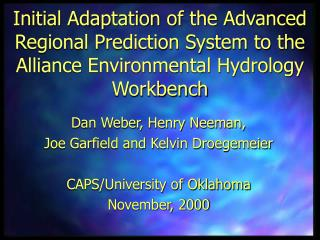 Dan Weber, Henry Neeman, Joe Garfield and Kelvin Droegemeier CAPS/University of Oklahoma