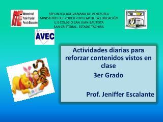 Actividades diarias para reforzar contenidos vistos en clase 3er Grado Prof. Jeniffer Escalante