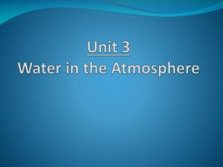 Unit 3  Water  in the Atmosphere