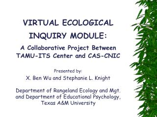 VIRTUAL ECOLOGICALINQUIRY MODULE:A Collaborative Project Between TAMU-ITS Center and CAS-CNIC