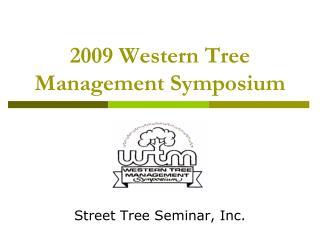 2009 Western Tree Management Symposium