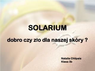 SOLARIUM dobro czy zło dla naszej skóry ?