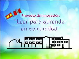 """Proyecto de Innovación: """"Leer para aprender en comunidad"""""""