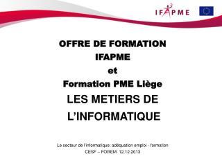 OFFRE DE FORMATION IFAPME et Formation PME Liège LES METIERS DE L'INFORMATIQUE
