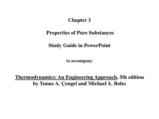 Chapter 3   Properties of Pure Substances  Study Guide in PowerPoint   to accompany   Thermodynamics: An Engineering App