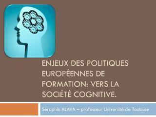Enjeux des politiques européennes de formation: Vers la société cognitive.