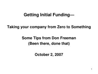 Getting Initial Funding— Taking your company from Zero to Something Some Tips from Don Freeman