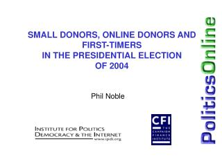 SMALL DONORS, ONLINE DONORS AND FIRST-TIMERS IN THE PRESIDENTIAL ELECTION  OF 2004