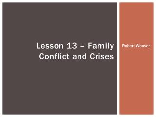Lesson 13 – Family Conflict and Crises