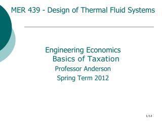 MER 439 - Design of Thermal Fluid Systems Engineering Economics B asics of Taxation