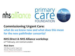 Rick Stern  NHS Alliance Lead for Urgent Care Director, Primary Care Foundation ,