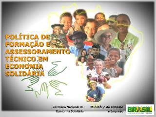 POLÍTICA DE  FORMAÇÃO E ASSESSORAMENTO TÉCNICO  EM ECONOMIA SOLIDÁRIA