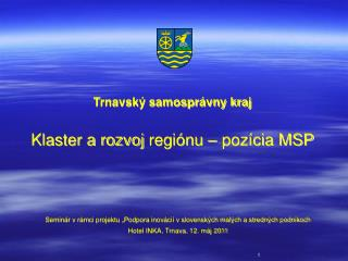 Trnavsk� samospr�vny kraj Klaster a rozvoj  regi�nu � poz�cia MSP