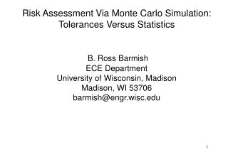 Risk Assessment Via Monte Carlo Simulation: Tolerances Versus Statistics      B. Ross Barmish ECE Department University
