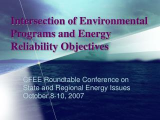 Intersection of Environmental Programs and Energy Reliability Objectives