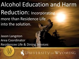 Alcohol Education and Harm  Reduction:  Incorporating more than Residence Life into the solution.