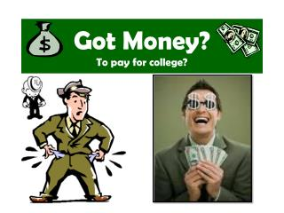 Got Money? To pay for college?