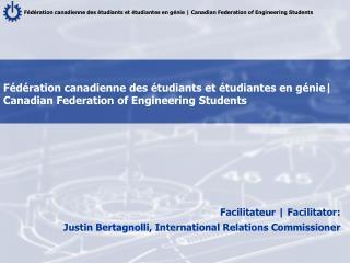 Facilitateur | Facilitator: Justin Bertagnolli , International Relations Commissioner