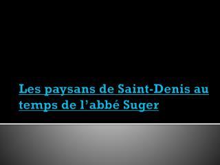 Les paysans de Saint-Denis au temps de l�abb� Suger