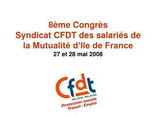 8ème Congrès Syndicat CFDT des salariés de la Mutualité d'Ile de France  27 et 28 mai 2008
