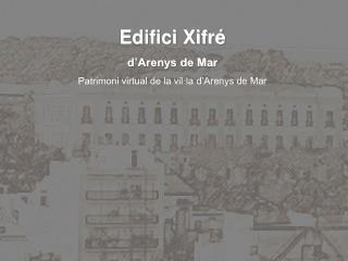Edifici Xifré d'Arenys de Mar Patrimoni virtual de la vil·la d'Arenys de Mar