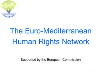 The Euro-Mediterranean  Human Rights Network Supported by the European Commission
