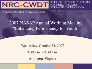 "2007 NASAP Annual Working Meeting ""Enhancing Permanency for Youth"""