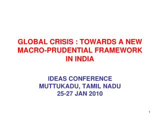 GLOBAL CRISIS : TOWARDS A NEW MACRO-PRUDENTIAL FRAMEWORK IN INDIA