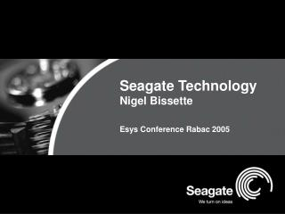 Seagate Technology  Nigel Bissette Esys Conference Rabac 2005