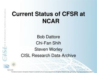 Current Status of CFSR at NCAR Bob Dattore Chi-Fan Shih Steven Worley CISL Research Data Archive
