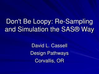 Dont Be Loopy: Re-Sampling and Simulation the SAS  Way