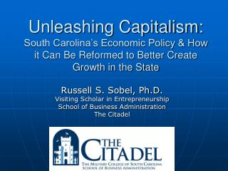 Russell S. Sobel, Ph.D. Visiting Scholar in Entrepreneurship School of Business Administration