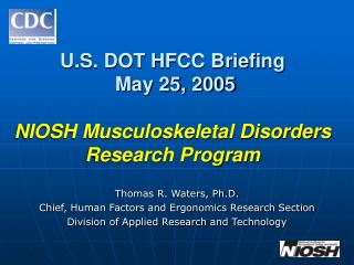 U.S. DOT HFCC Briefing  May 25, 2005   NIOSH Musculoskeletal Disorders Research Program