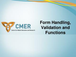 Form Handling, Validation and Functions
