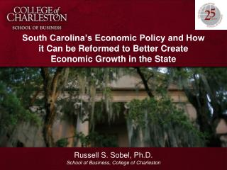 Russell S. Sobel, Ph.D. School of Business, College of Charleston