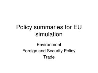 Policy summaries for EU simulation