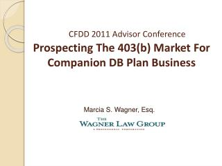 CFDD 2011 Advisor Conference Prospecting The 403(b) Market For  Companion DB Plan Business