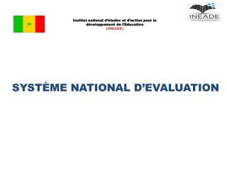 SYSTÈME NATIONAL D'EVALUATION