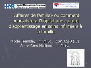 Nicole Tremblay, inf. M.Sc., ICSP, CSIO ( C) Anne-Marie Martinez, inf. M.Sc.