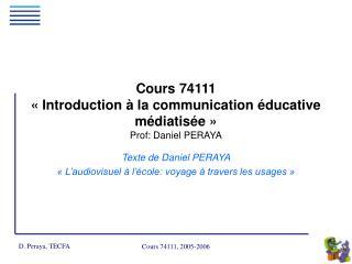Cours 74111 « Introduction à la communication éducative médiatisée » Prof: Daniel PERAYA
