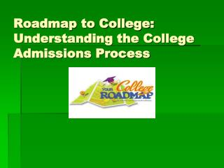 Roadmap to College:  Understanding the College Admissions Process