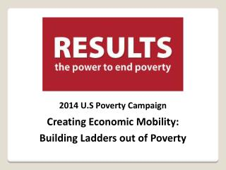 2014 U.S Poverty Campaign Creating Economic Mobility:  Building Ladders out of Poverty
