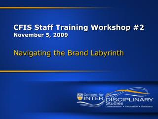 CFIS Staff Training Workshop #2 November 5, 2009