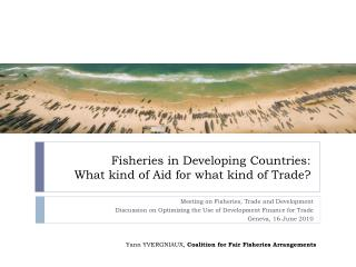 Fisheries in Developing Countries: What kind of Aid for what kind of Trade?