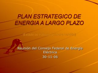 PLAN ESTRATEGICO DE ENERGIA A LARGO PLAZO (Estado de trabajos primera versión)
