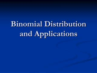 Binomial Distribution and Applications